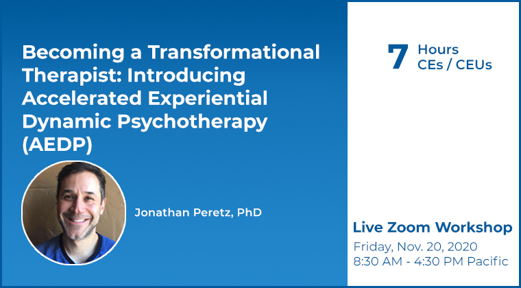 Jonathan Peretz - Becoming a Transformational Therapist: Introducing Accelerated Experiential Dynamic Psychotherapy